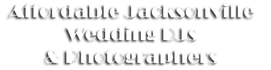 Affordable Jacksonville FL DJs & Wedding Photographers