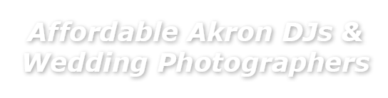 Affordable Akron OH DJs and Wedding Photographers