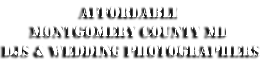 Affordable Montgomery County MD DJs & Wedding Photographers