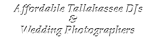 Affordable Tallahassee FL DJs & Wedding Photographers